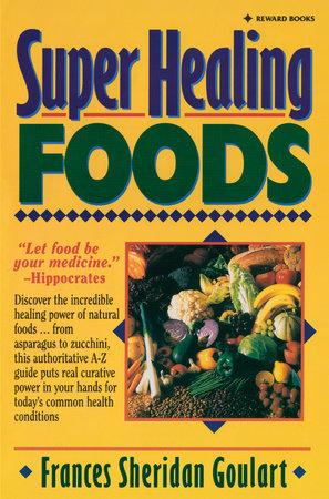 Super Healing Foods by Frances Sheridan Goulart