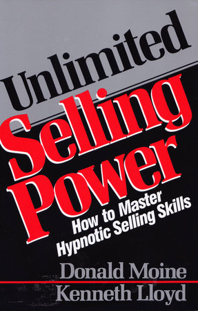 Unlimited Selling Power by Donald Moine and Kenneth Lloyd
