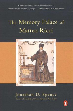 The Memory Palace of Matteo Ricci by Jonathan D  Spence |  PenguinRandomHouse com: Books