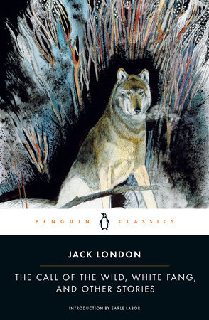 The Call of the Wild, White Fang, and Other Stories by Jack London