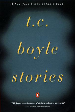 T.C. Boyle Stories by T.C. Boyle