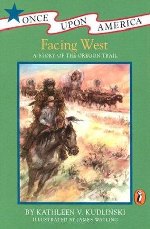 Facing West by Kathleen V. Kudlinski; Illustrated by James Watling