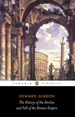 The History of the Decline and Fall of the Roman Empire by Edward Gibbon