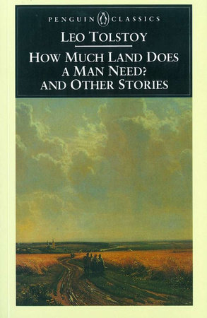 How Much Land Does a Man Need? and Other Stories by Leo Tolstoy