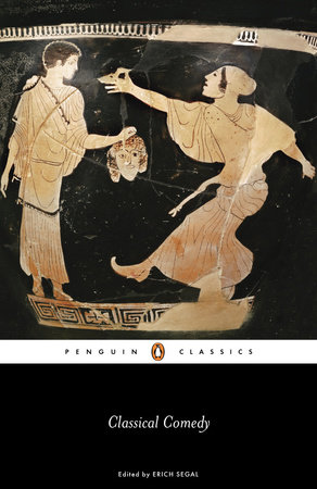 Classical Comedy by Aristophanes, Menander, Plautus and Terence