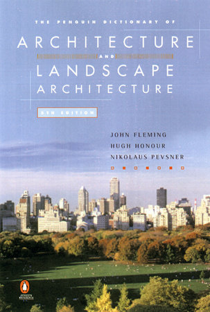 The Penguin Dictionary of Architecture and Landscape Architecture by John Fleming, Hugh Honour and Nikolaus Pevsner