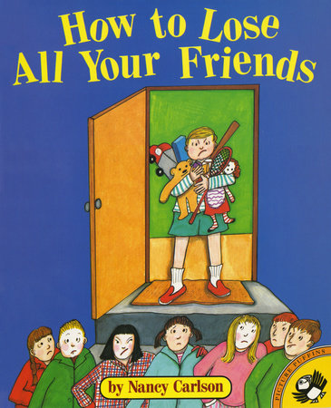 How to Lose All Your Friends by Nancy Carlson