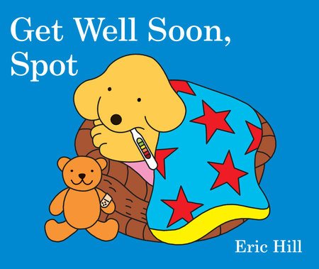 Get Well Soon, Spot by Eric Hill