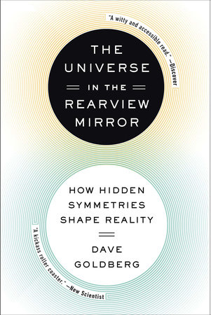 The Universe in the Rearview Mirror by Dave Goldberg
