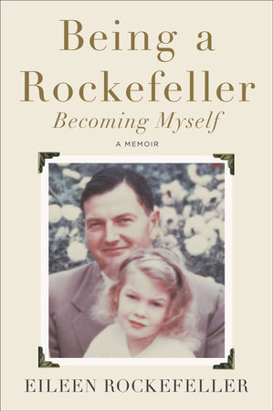 Being a Rockefeller, Becoming Myself by Eileen Rockefeller