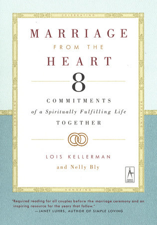 Marriage from the Heart by Lois Kellerman and Nellie Bly