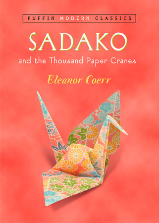 Sadako and the Thousand Paper Cranes (Puffin Modern Classics) by Eleanor Coerr