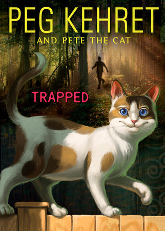 Trapped! by Peg Kehret and Pete the Cat