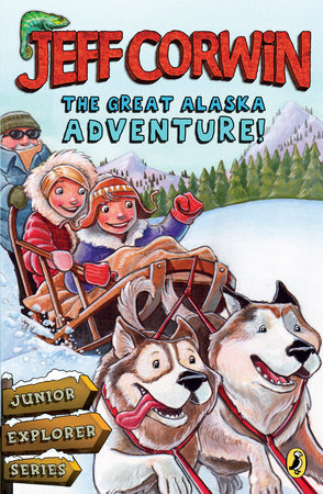 The Great Alaska Adventure! by Jeff Corwin
