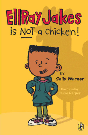 EllRay Jakes Is Not a Chicken by Sally Warner; Illustrated by Jamie Harper
