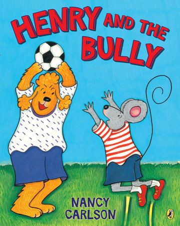 Henry and the Bully by Nancy Carlson