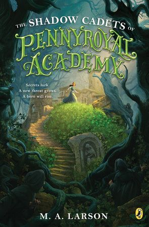 The Shadow Cadets of Pennyroyal Academy by M. A. Larson