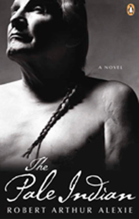The Pale Indian by Robert Arthur Alexie