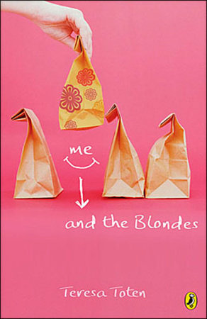 Me and the Blondes by Teresa Toten
