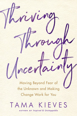 Thriving Through Uncertainty by Tama Kieves