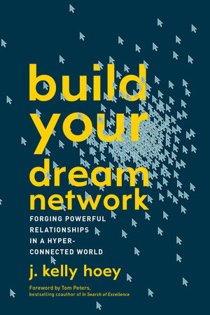 Build Your Dream Network by J. Kelly Hoey