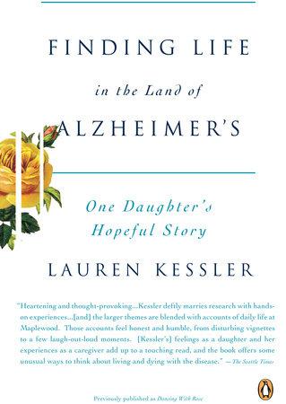 Finding Life in the Land of Alzheimer's by Lauren Kessler