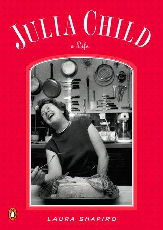 Julia Child by Laura Shapiro