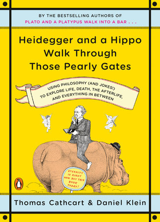 Heidegger and a Hippo Walk Through Those Pearly Gates by Thomas Cathcart and Daniel Klein
