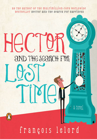 Hector and the Search for Lost Time by Francois Lelord
