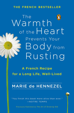 The Warmth of the Heart Prevents Your Body from Rusting by Marie De Hennezel