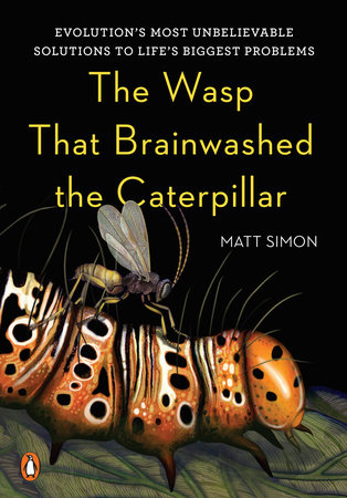 The Wasp That Brainwashed the Caterpillar by Matt Simon