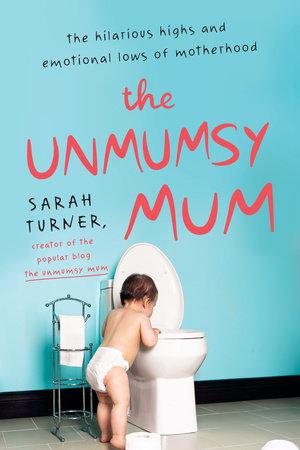 The Unmumsy Mum by Sarah Turner