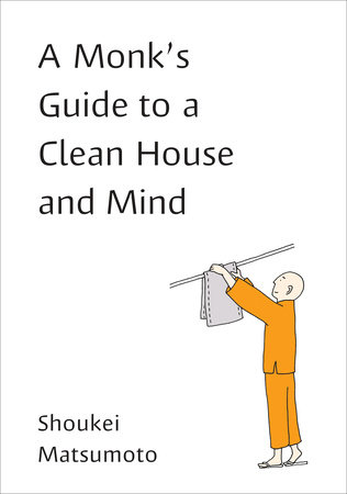 A Monk's Guide to a Clean House and Mind by Shoukei Matsumoto |  PenguinRandomHouse com: Books