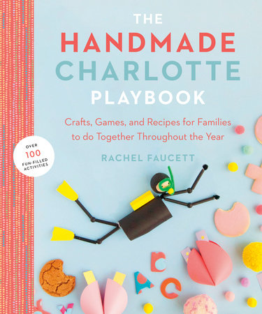 The Handmade Charlotte Playbook by Rachel Faucett