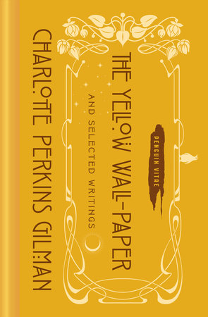 The Yellow Wall-Paper and Selected Writings by Charlotte Perkins Gilman