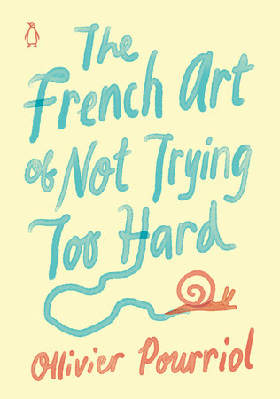 The French Art of Not Trying Too Hard by Ollivier Pourriol