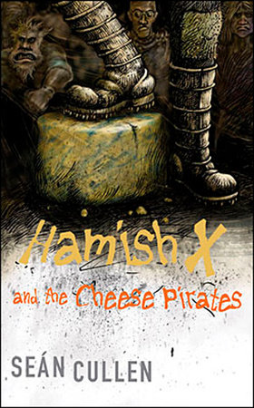 Hamish X and the Cheese Pirates by Sean Cullen
