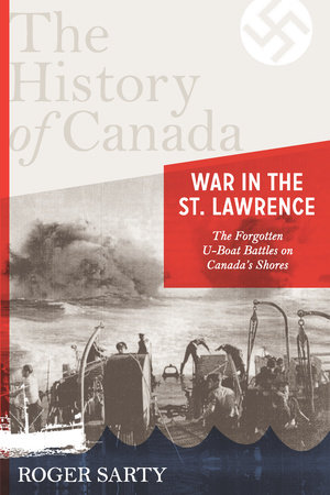 The History of Canada Series: War in the St. Lawrence by Roger Sarty