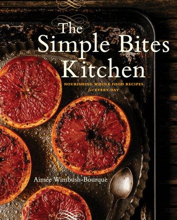 The Simple Bites Kitchen by Aimee Wimbush-Bourque