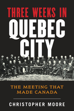 The History of Canada Series: Three Weeks in Quebec City by Christopher Moore