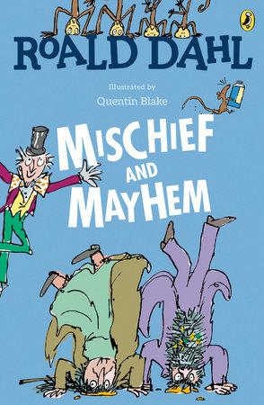 Roald Dahl's Mischief and Mayhem by Roald Dahl