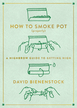 How to Smoke Pot (Properly) by David Bienenstock