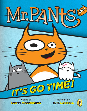 Mr. Pants: It's Go Time! by Scott Mccormick