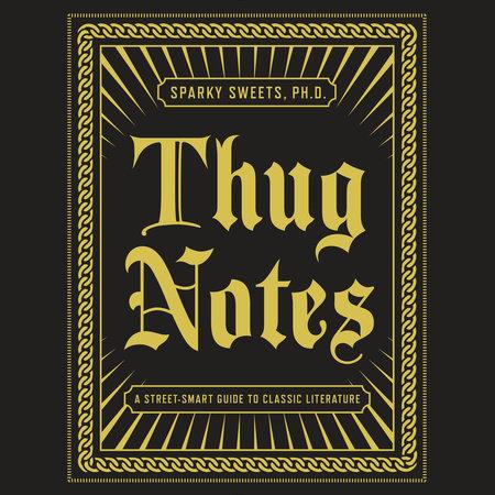 Thug Notes By Sparky Sweets Phd 9781101873045 Penguinrandomhouse Com Books