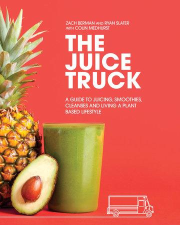 The Juice Truck by Zach Berman, Ryan Slater and Colin Medhurst