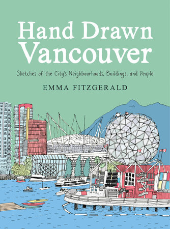 Hand Drawn Vancouver by Emma FitzGerald