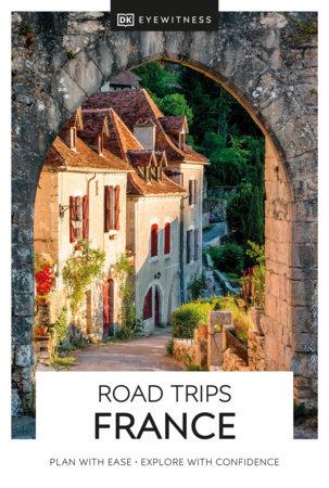 DK Eyewitness Road Trips France by DK Eyewitness