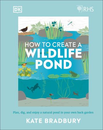 RHS How to Create a Wildlife Pond by Kate Bradbury