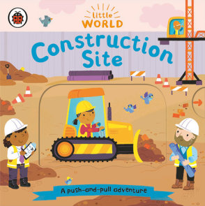 Construction Site: A Push-and-Pull Adventure