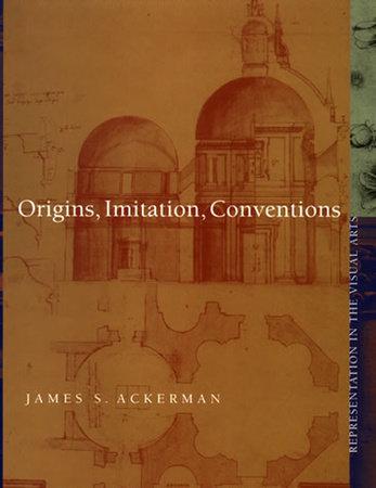 Origins, Imitation, Conventions by James S. Ackerman